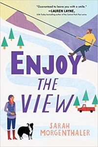 An illustrated book cover with the title, Enjoy the View, and author, Sarah Morgenthaler. Near the top, a man climbs a mountain, and down at the bottom of a snowy path, a woman stands with a border collie.