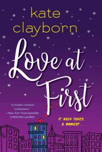 "A blue and purple book cover with  Kate Clayborn in yellow print and Love at First in white script. At the bottom is a skyline of Chicago with one building with more detail than the rest -- a blue facade, lit windows, and red hearts floating up. The tag line says, ""It only takes a moment."""
