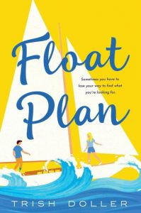 An illustrated book cover for Float Plan with a sailboat on the ocean over a yellow background. A man with a prosthetic leg and a woman face each other from opposite ends of the boat.