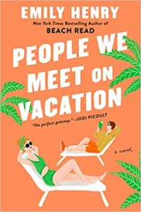 An illustrated book cover that lists Emily Henry, the author, at the top, and People We Meet on Vacation across the middle. It's a bright orange cover with green palm trees and two figures reclining in pool lounge chairs.