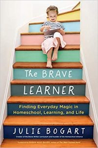 """A book cover for The Brave Learner by Julie Bogart with the subtitle, """"Finding Everyday Magic in Homeschool, Learning, and Life"""" and a photo of a young child sitting on a colorful staircase."""