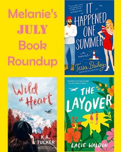 """A collage of three book covers on a bright yellow background with the title, """"Melanie's June Book Roundup"""" in pink font. The books are It Happened One Summer, Wild at Heart, and The Layover."""