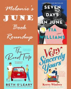 An orange block with three book covers for Seven Days in June, The Road Trip, and Very Sincerely Yours and a block of text that says Melanie's June Book Roundup.
