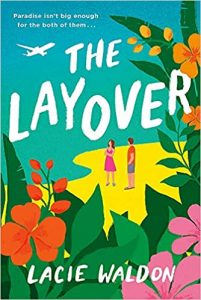 An illustrated book cover with vibrant, tropical floral details, a beach, and a white plane flying overhead. On the beach stand a woman in a summery dress and a man in a t-shirt and shorts. The titles is The Layover, and the author is Lacie Waldon.