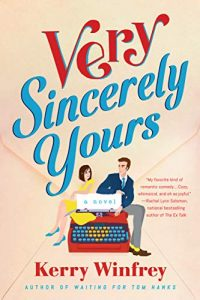 A book cover with a beige envelope in the background and an illustrated man and woman, sitting atop a large red typewriter. She has a short brown bob hairstyle and wears a yellow dress with blue shoes. He has brown hair, a blue suit jacket and tie, and gray pants with a pop of yellow socks. The title is in script across the top in red and blue lettering: Very Sincerely Yours. The author's name, Kerry Winfrey, is print at the bottom in red.